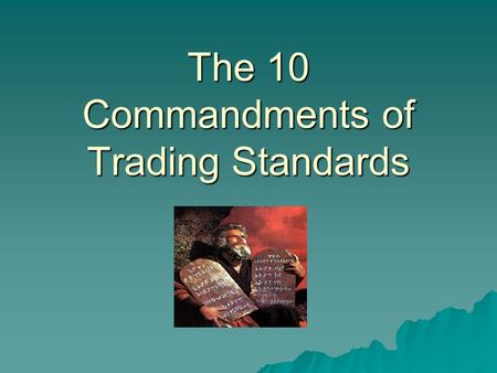 The 10 Commandments of Trading Standards. The 1 st Commandment Goods shall be of satisfactory quality That's nothing to do with if the customer likes.