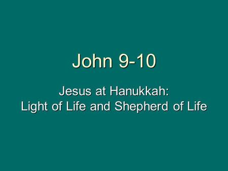 John 9-10 Jesus at Hanukkah: Light of Life and Shepherd of Life.