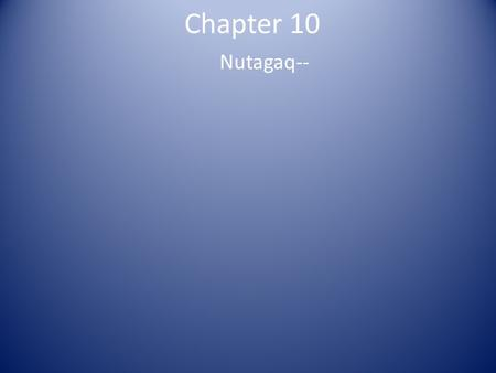 Chapter 10 Nutagaq--. Chapter 10 Nutagaq-- the young whalers.