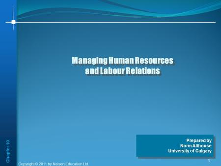 Chapter 10 1 Managing Human Resources and Labour Relations Managing Human Resources and Labour Relations Prepared by Norm Althouse University of Calgary.