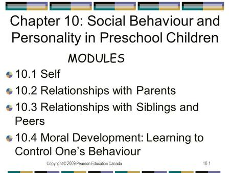 Copyright © 2009 Pearson Education Canada10-1 Chapter 10: Social Behaviour and Personality in Preschool Children 10.1 Self 10.2 Relationships with Parents.