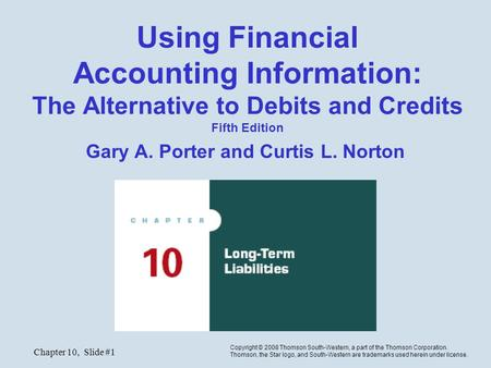 Chapter 10, Slide #1 Using Financial Accounting Information: The Alternative to Debits and Credits Fifth Edition Gary A. Porter and Curtis L. Norton Copyright.
