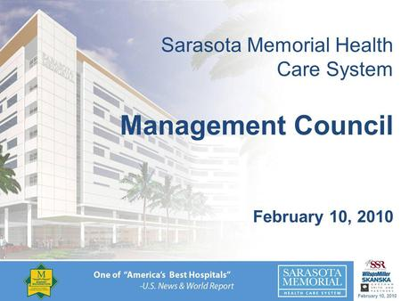 February 10, 2010 Sarasota Memorial Health Care System Management Council February 10, 2010.