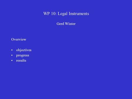 WP 10: Legal Instruments Gerd Winter Overview objectives progress results.