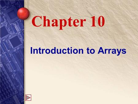 Introduction to Arrays Chapter 10. 10 What is an array? An array is an ordered collection that stores many elements of the same type within one variable.