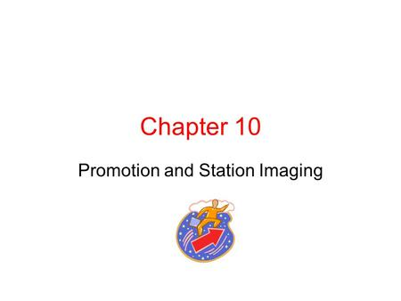 "Chapter 10 Promotion and Station Imaging. Station Promotion ""If worth doing, worth promoting"" Purpose of promotions? Increase ratings, time spent listening."