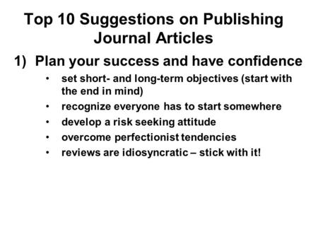 Top 10 Suggestions on Publishing Journal Articles 1)Plan your success and have confidence set short- and long-term objectives (start with the end in mind)