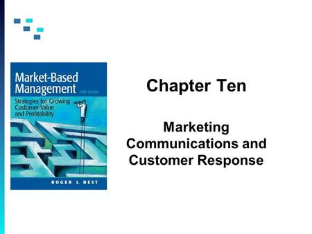Chapter Ten Marketing Communications and Customer Response.