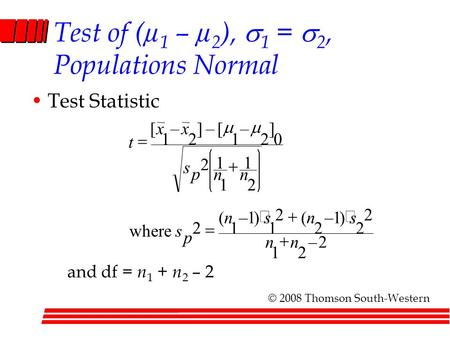 Test of (µ 1 – µ 2 ),  1 =  2, Populations Normal Test Statistic and df = n 1 + n 2 – 2 2– 21 2 2 )1– 2 ( 2 1 )1– 1 ( 2 where 2 1 1 1 2 0 ] 2 – 1 [–