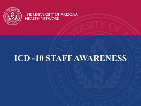 ICD -10 STAFF AWARENESS WHAT IS THIS COURSE? This course is designed to provide a basic awareness and understanding of ICD-10 and why it is so critical.