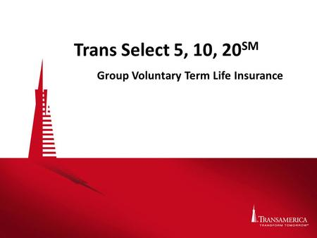 Trans Select 5, 10, 20 SM Group Voluntary Term Life Insurance.