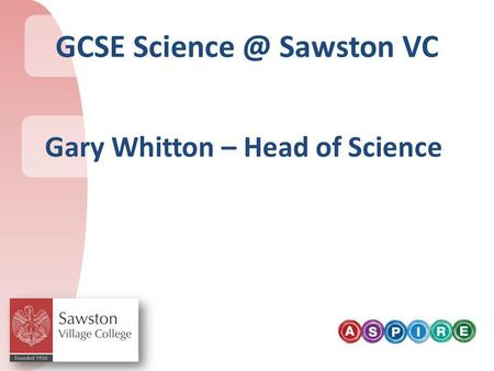 GCSE Sawston VC Gary Whitton – Head of Science.