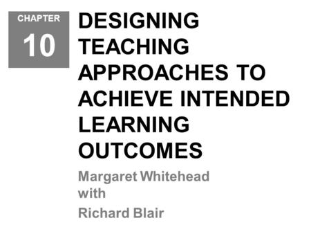 DESIGNING TEACHING APPROACHES TO ACHIEVE INTENDED LEARNING OUTCOMES