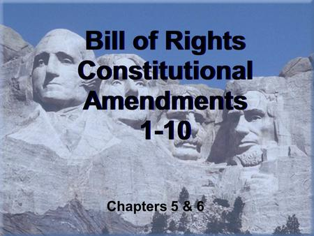 Bill of Rights Constitutional Amendments 1-10 Chapters 5 & 6.