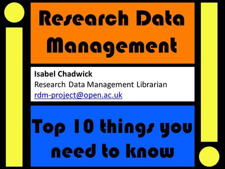 Research Data Management Top 10 things you need to know Isabel Chadwick Research Data Management Librarian