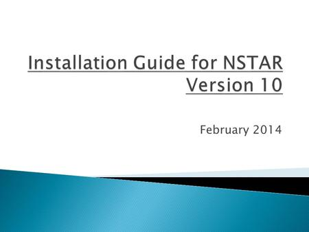 February 2014.  Remove Version 7.5 from your computer  Install NSTAR Version 10  Create the model and server connections.