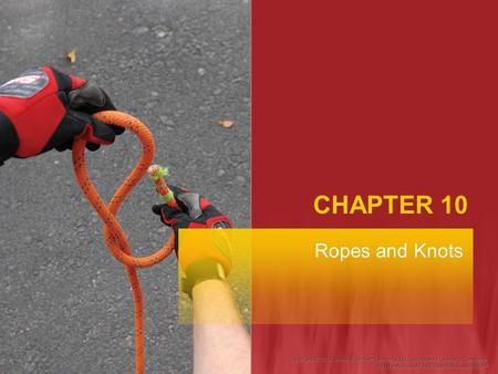 CHAPTER 10 Ropes and Knots. Fire Fighter I Objectives Describe the three primary types of fire service rope. List the two types of life safety rope. Describe.