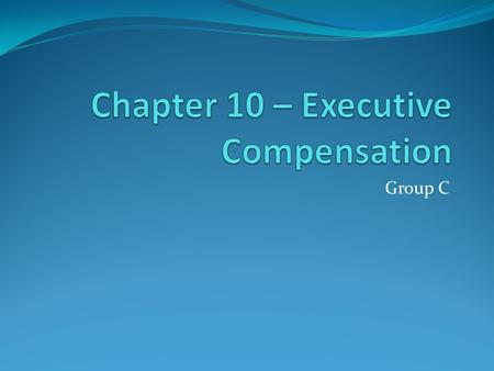 Group C. Overview Executive plans Necessity of incentive plans Look at theories RBC example  ature=youtu.be.