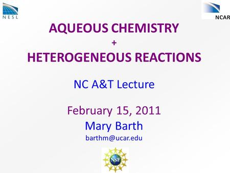AQUEOUS CHEMISTRY + HETEROGENEOUS REACTIONS NC A&T Lecture February 15, 2011 Mary Barth