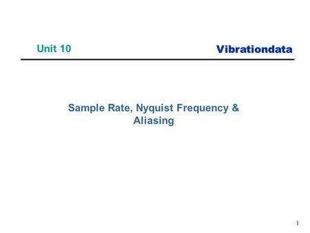 Vibrationdata 1 Unit 10 Sample Rate, Nyquist Frequency & Aliasing.