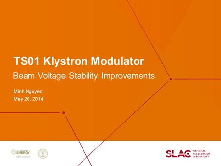 TS01 Klystron Modulator Minh Nguyen May 20, 2014 Beam Voltage Stability Improvements.