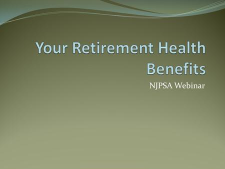 NJPSA Webinar. Retirement Health Benefits Webinar Eligibility Enrollment Coverage Medicare Payment of Coverage Costs.