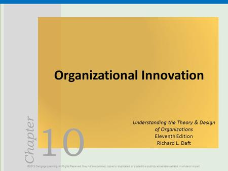 10 Chapter Organizational Innovation ©2013 Cengage Learning. All Rights Reserved. May not be scanned, copied or duplicated, or posted to a publicly accessible.
