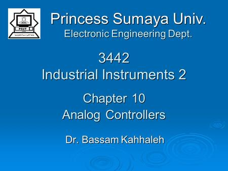 3442 Industrial Instruments 2 Chapter 10 Analog Controllers Dr. Bassam Kahhaleh Princess Sumaya Univ. Electronic Engineering Dept.