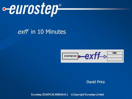 ® Eurostep.ESUKPC20.000026v0.1©Copyright Eurostep Limited exff in 10 Minutes David Price.