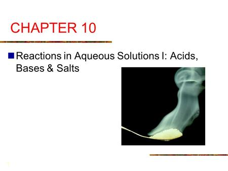 CHAPTER 10 Reactions in Aqueous Solutions I: Acids, Bases & Salts.