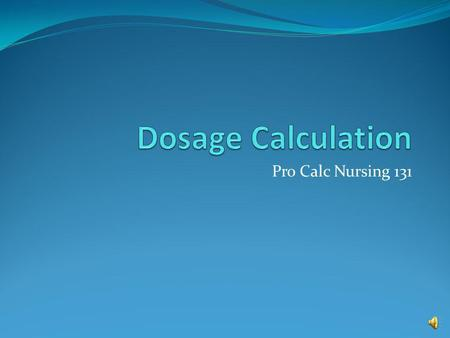 Pro Calc Nursing 131 Calculating dosage in tabs, caps, ml This tutorial demonstrates calculating the number of tablets, capsules, or milliliters to prepare.
