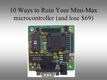 10 Ways to Ruin Your Mini-Max microcontroller (and lose $69)