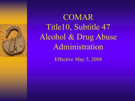 Presenter: Donald L. Hall, MHS, LCADC Division Director Quality Assurance Maryland Alcohol & Drug Abuse Administration (410) 402 – 8590
