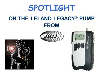 SPOTLIGHT ON THE LELAND LEGACY ® PUMP FROM THE LELAND LEGACY PUMP Provides answers to particulate sampling problems. High flow rates + 24-hr run times.