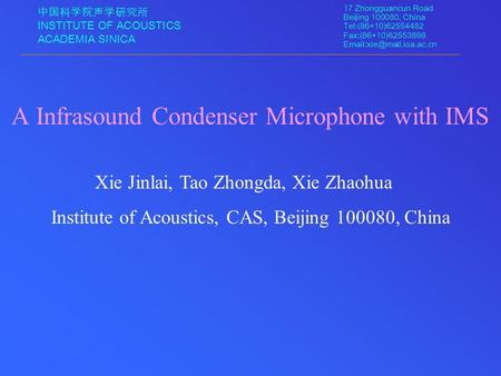 中国科学院声学研究所 INSTITUTE OF ACOUSTICS ACADEMIA SINICA 17 Zhongguancun Road Beijing 100080, China Tel:(86+10)62554482 Fax:(86+10)62553898