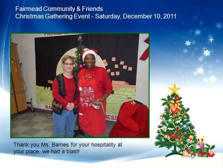 Fairmead Community & Friends Christmas Gathering Event - Saturday, December 10, 2011 Thank you Ms. Barnes for your hospitality at your place, we had a.