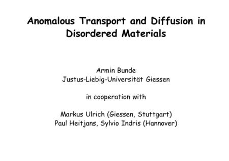 Anomalous Transport and Diffusion in Disordered Materials Armin Bunde Justus-Liebig-Universität Giessen in cooperation with Markus Ulrich (Giessen, Stuttgart)