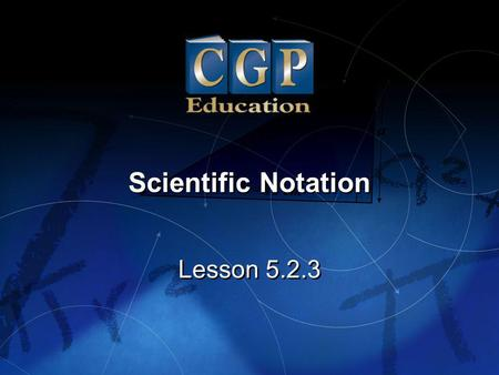 1 Lesson 5.2.3 Scientific Notation. 2 Lesson 5.2.3 Scientific Notation California Standard: Number Sense 1.1 Read, write, and compare rational numbers.