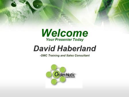Welcome Your Presenter Today David Haberland -OMC Training and Sales Consultant.