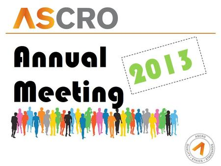 2013. ASCRO Welcome to the 2013 ASCRO Annual Meeting! The 2013 ASCRO Annual Meeting is held December 2 nd at Hotel Skeppsholmen in Stockholm Program: