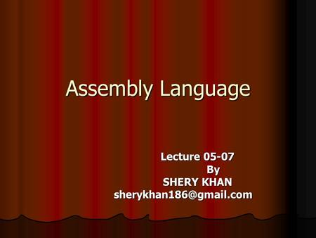 Lecture 05-07 By SHERY KHAN sherykhan186@gmail.com Assembly Language Lecture 05-07 By SHERY KHAN sherykhan186@gmail.com.