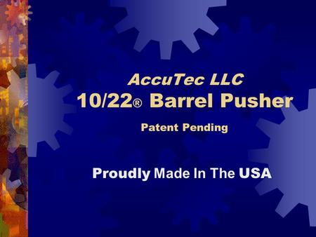 AccuTec LLC 10/22 ® Barrel Pusher Patent Pending Proudly Made In The USA.