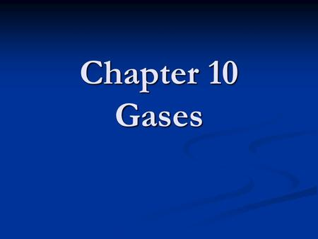 Chapter 10 Gases. Characteristics of Gases Unlike liquids and solids, they Unlike liquids and solids, they Expand to fill their containers. Expand to.