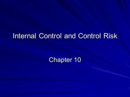 ©2010 Prentice Hall Business Publishing, Auditing 13/e, Arens/Elder/Beasley 10 - 1 Internal Control and Control Risk Chapter 10.