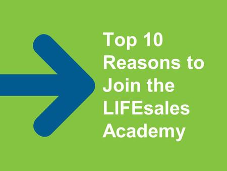 Top 10 Reasons to Join the LIFEsales Academy. PRIDE Join a long standing Fortune 150 Company, noted for its commitment to ethics and community support.