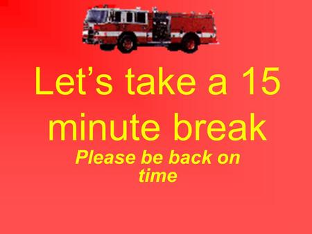 Let's take a 15 minute break Please be back on time.