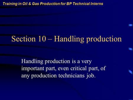 Training in Oil & Gas Production for BP Technical Interns Section 10 – Handling production Handling production is a very important part, even critical.