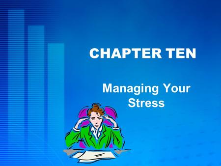 CHAPTER TEN Managing Your Stress. McGraw-Hill/Irwin © 2005 The McGraw-Hill Companies, Inc., All Rights Reserved. 10-2 L EARNING O BJECTIVES Identify leading.