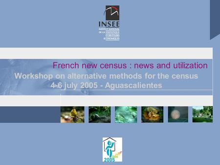 French new census : news and utilization Workshop on alternative methods for the census 4-6 july 2005 - Aguascalientes.
