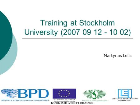 Training at Stockholm University (2007 09 12 - 10 02) Martynas Lelis.